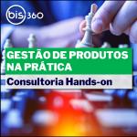 BIS360_gestao_de_produtos_na_pratica-consultoria_hands-on