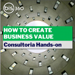 BIS360_how_to_create_business_value-consultoria_hands-on